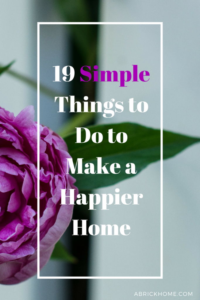 19 Simple Things to Do to Make a Happier Home