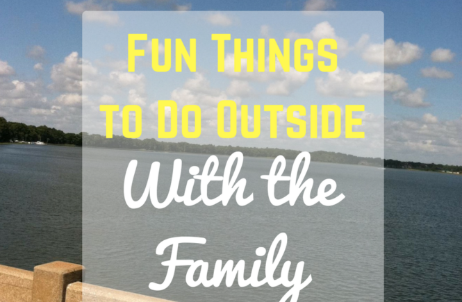 Fun Things to do Outside with the Family