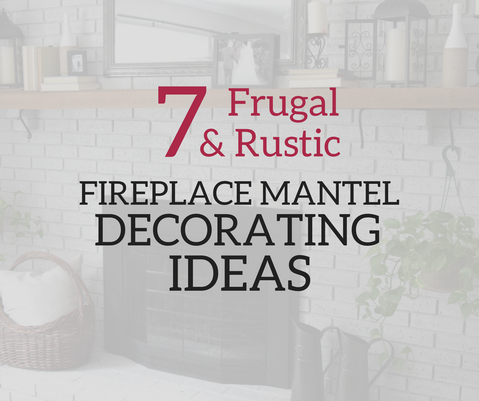 Thrifty Blogs On Home Decor: 7 Frugal & Rustic Fireplace Mantel Decorating Ideas • A